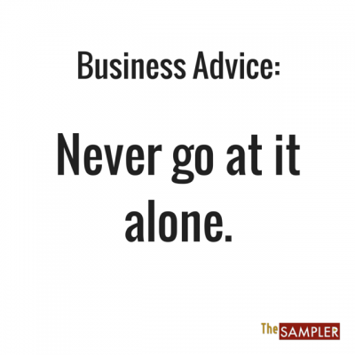 "Business Advice: ""Never go at it alone."""